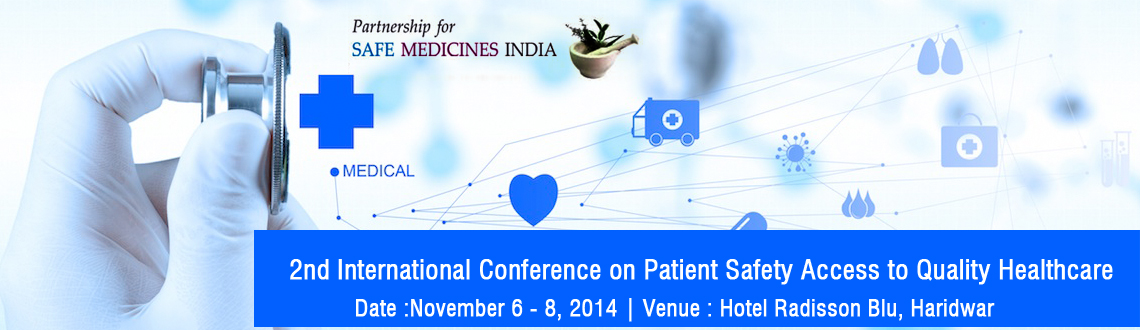2nd International Conference on Patient Safety Access to Quality Healthcare in Haryana from November 6-8, 2014