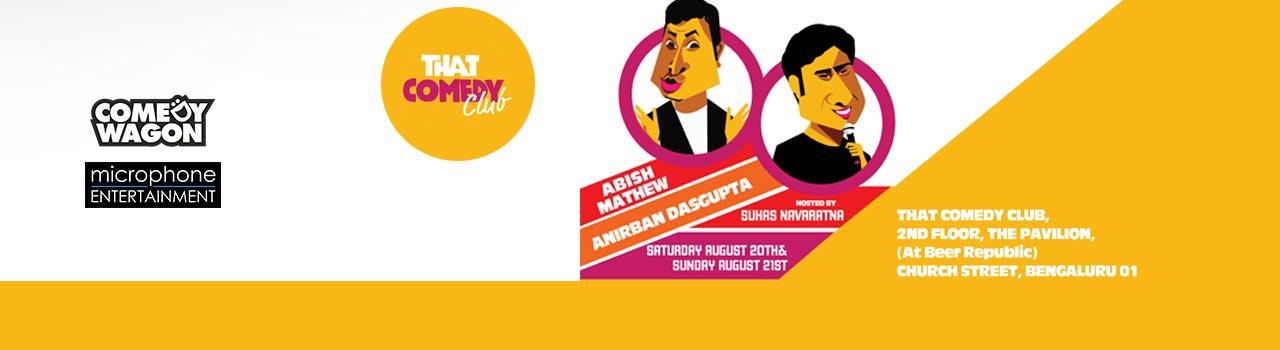 That Comedy Club feat. Abish Mathew and Anirban Dasgupta in Bangalore on August 20-21, 2016