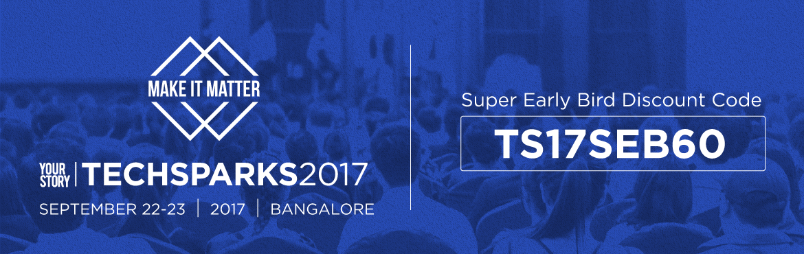 YourStory - TechSparks 2017 in Bangalore from September 22-23, 2017
