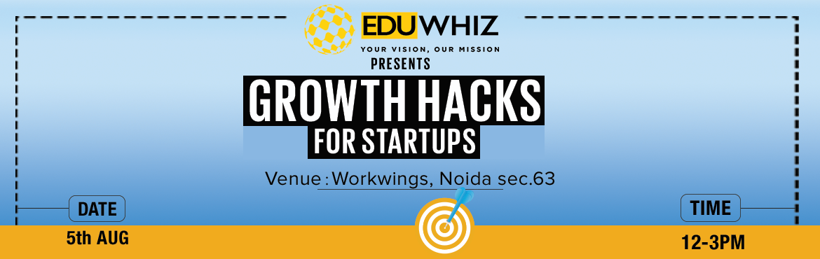 Growth Hacks For Startups in New Delhi on August 5, 2017