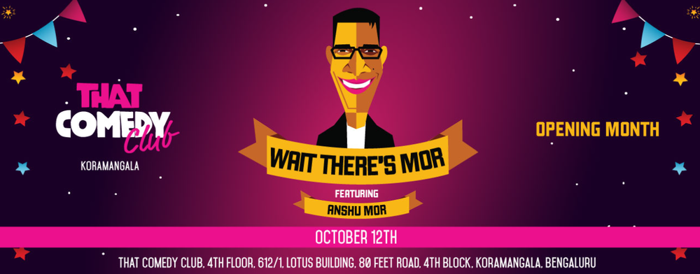 Wait There's Mor feat. Anshu Mor in Bengaluru on October 12, 2017